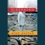 Disgraced A Play, Ayad Akhtar