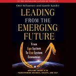 Leading from the Emerging Future From Ego-System to Eco-System Economies, Otto Scharmer