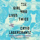 The Girl Who Lived Twice A Lisbeth Salander novel, continuing Stieg Larsson's Millennium Series, David Lagercrantz