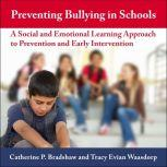 Preventing Bullying in Schools A Social and Emotional Learning Approach to Prevention and Early Intervention, Catherine P. Bradshaw