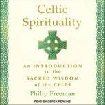 Celtic Spirituality An Introduction to the Sacred Wisdom of the Celts, Philip Freeman