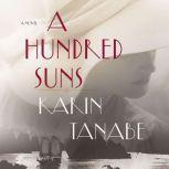 A Hundred Suns A Novel, Karin Tanabe