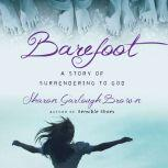 Barefoot A Story of Surrendering to God, Sharon Garlough Brown