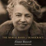 The Moral Basis of Democracy , Eleanor Roosevelt