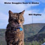 Mister Snuggles Goes to Alaska, Milt Bighley