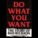 Do What You Want The Story of Bad Religion, Jim Ruland