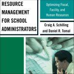 Resource Management for School Administrators Optimizing Fiscal, Facility, and Human Resources, Craig A. Schilling