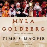 Time's Magpie A Walk in Prague, Myla Goldberg