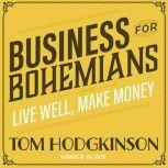 Business for Bohemians Live Well, Make Money, Tom Hodgkinson