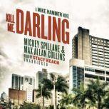 Kill Me, Darling A Mike Hammer Novel, Mickey Spillane; Max Allan Collins