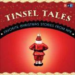 Tinsel Tales Favorite Holiday Stories from NPR, NPR