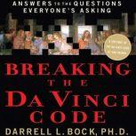 Breaking the Da Vinci Code Answers to the Questions Everyone's Asking, Darrell L. Bock