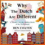 Why The Dutch Are Different A Journey into the Hidden Heart of the Netherlands, Ben Coates