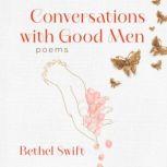 Conversations with Good Men, Bethel Swift