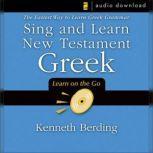 Sing and Learn New Testament Greek The Easiest Way to Learn Greek Grammar, Kenneth Berding