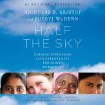 Half the Sky Turning Oppression into Opportunity for Women Worldwide, Nicholas D. Kristof
