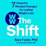 The Shift 7 Powerful Mindset Changes for Lasting Weight Loss, Gary Foster, PhD