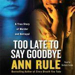 Too Late to Say Goodbye, Ann Rule