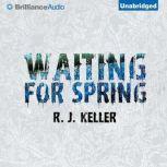 Waiting For Spring, R. J. Keller
