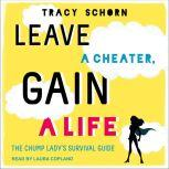 Leave a Cheater, Gain a Life The Chump Lady's Survival Guide, Tracy Schorn
