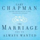 The Marriage You've Always Wanted, Gary Chapman