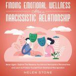 Finding Emotional Wellness After a Narcissistic Relationship  Never Again. Explore The Reasons You Attract Narcissistic Personalities and Learn to Protect Yourself from Emotional Manipulation, Helen Stone