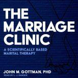 The Marriage Clinic A Scientifically Based Marital Therapy, PhD Gottman