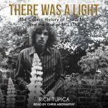 There Was A Light The Cosmic History of Chris Bell and the Rise of Big Star, Rich Tupica
