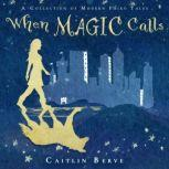 When Magic Calls A Collection of Modern Fairy Tales, Caitlin Berve