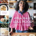 Carla Hall's Soul Food Everyday and Celebration, Carla Hall