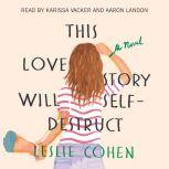 This Love Story Will Self-Destruct, Leslie Cohen