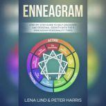 Enneagram Step-by-Step Guide to Self-Discovery and Personal Growth with the 9 Enneagram Personality Types, Lena Lind, Peter Harris