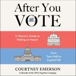 After You Vote A Woman's Guide to Making an Impact, from Town Hall to Capitol Hill, Courtney Emerson