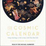 The Cosmic Calendar Using Astrology to Get in Sync with Your Best Life, Christopher Renstrom
