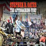 The Approaching Fury Voices of the Storm, 1820-1861, Stephen B. Oates