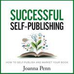 Successful Self-Publishing How to Self-Publish and Market Your Book, Joanna Penn