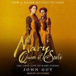 Mary Queen of Scots The True Life of Mary Stuart, John Guy