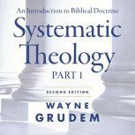 Systematic Theology, Second Edition Part 1 An Introduction to Biblical Doctrine, Wayne A. Grudem