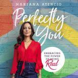 Perfectly You Embracing the Power of Being Real, Mariana Atencio