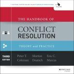 The Handbook of Conflict Resolution Theory and Practice 3rd Edition, Peter T. Coleman