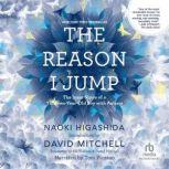 The Reason I Jump The Inner Voice of a Thirteen-Year-Old Boy with Autism, Naoki Higashida