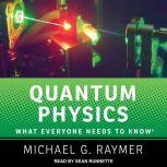 Quantum Physics What Everyone Needs to Know, Michael G. Raymer