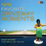 NPR Favorite Driveway Moments Radio Stories That Won't Let You Go, NPR
