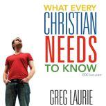 What Every Christian Needs To Know, Greg Laurie