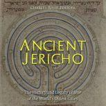 Ancient Jericho: The History and Legacy of One of the World's Oldest Cities, Charles River Editors