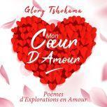 My Heart Of Love Poems of Explorations in Love, Glory Tshokama
