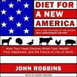 Diet for a New America How Your Food Choices Affect Your Health, Happiness and the Future of Life on Earth, 25th Anniversary Edition, John Robbins