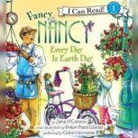 Fancy Nancy: Every Day Is Earth Day, Jane O'Connor