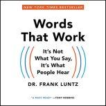 Words That Work It's Not What You Say, It's What People Hear, Frank I. Luntz