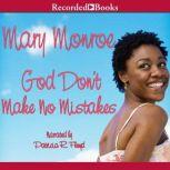 God Don't Make No Mistakes, Mary B. Monroe